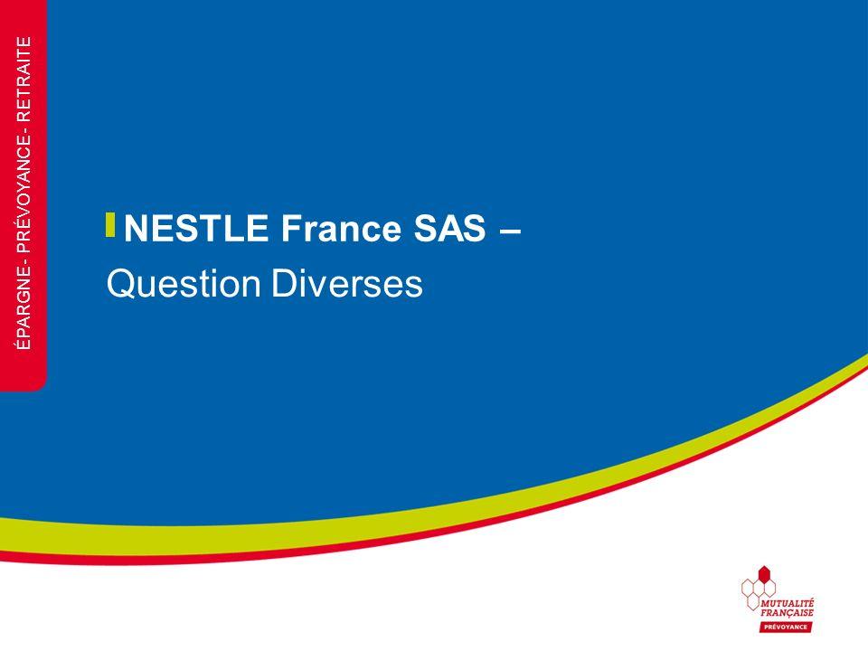 ÉPARGNE - PRÉVOYANCE - RETRAITE NESTLE France SAS – Question Diverses