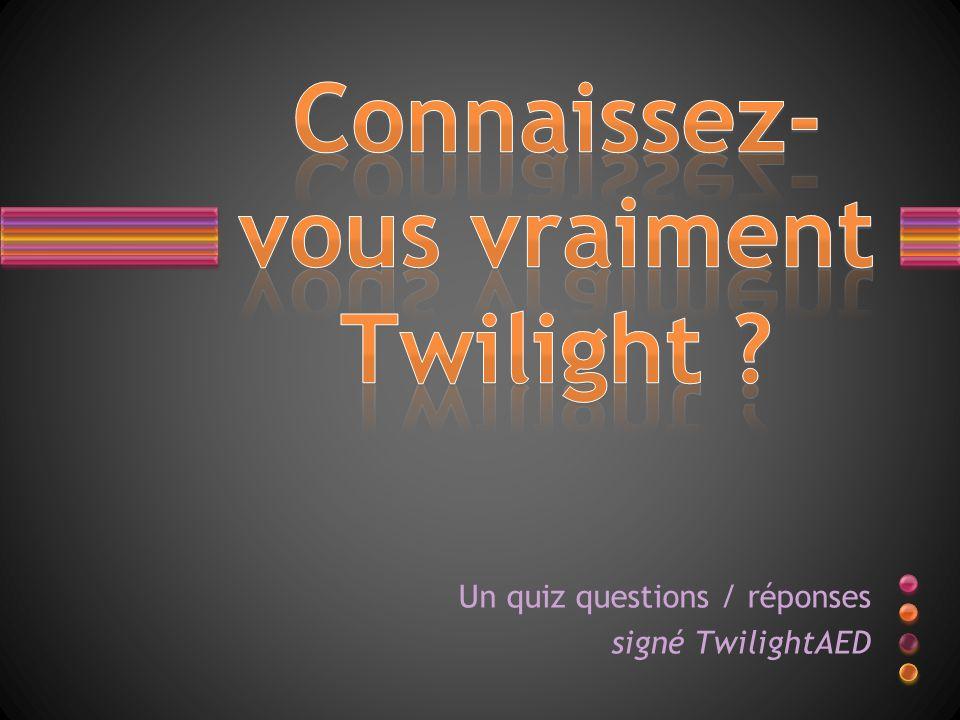 Un quiz questions / réponses signé TwilightAED