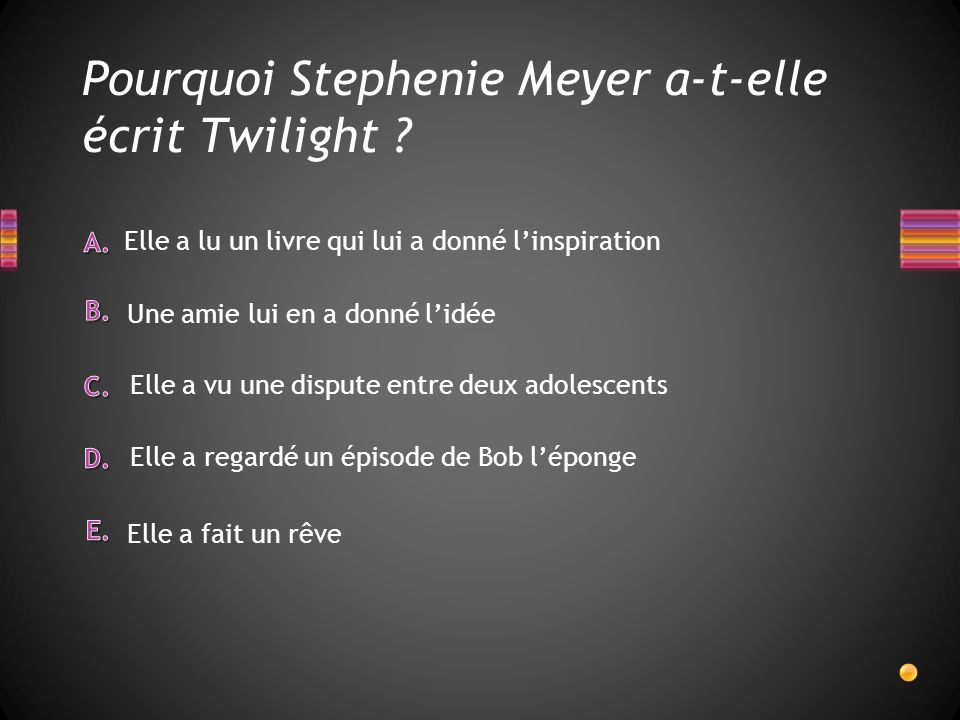 Cest Stéphanie Meyer qui a écrit la saga Twilight. Cest Stephenie Meyer.