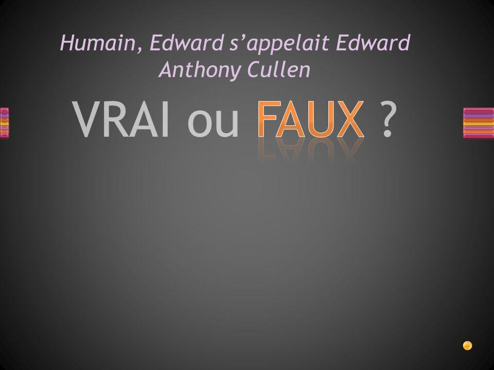 VRAI ou FAUX ? Humain, Edward sappelait Edward Anthony Cullen