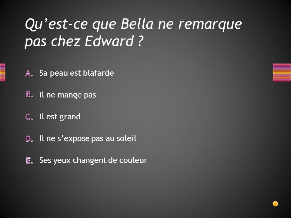 Quest-ce que Bella ne remarque pas chez Edward .
