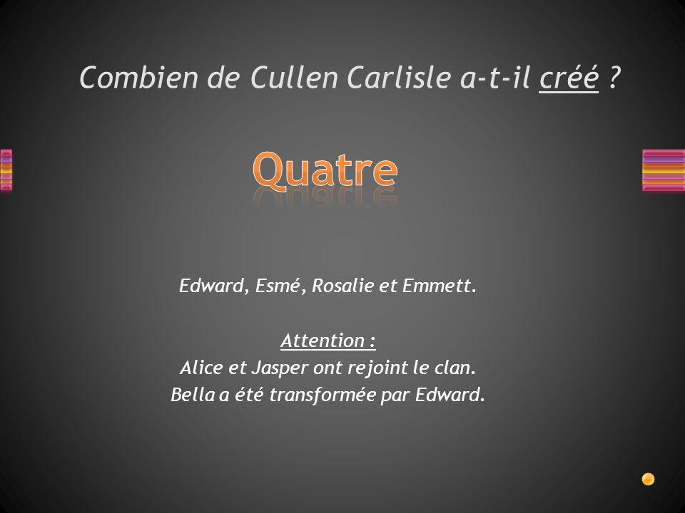 Combien de Cullen Carlisle a-t-il créé .Edward, Esmé, Rosalie et Emmett.