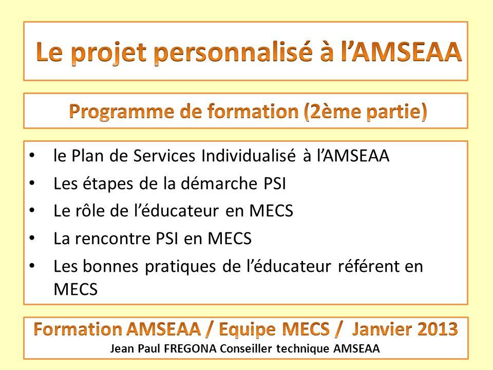 le Plan de Services Individualisé à lAMSEAA Les étapes de la démarche PSI Le rôle de léducateur en MECS La rencontre PSI en MECS Les bonnes pratiques