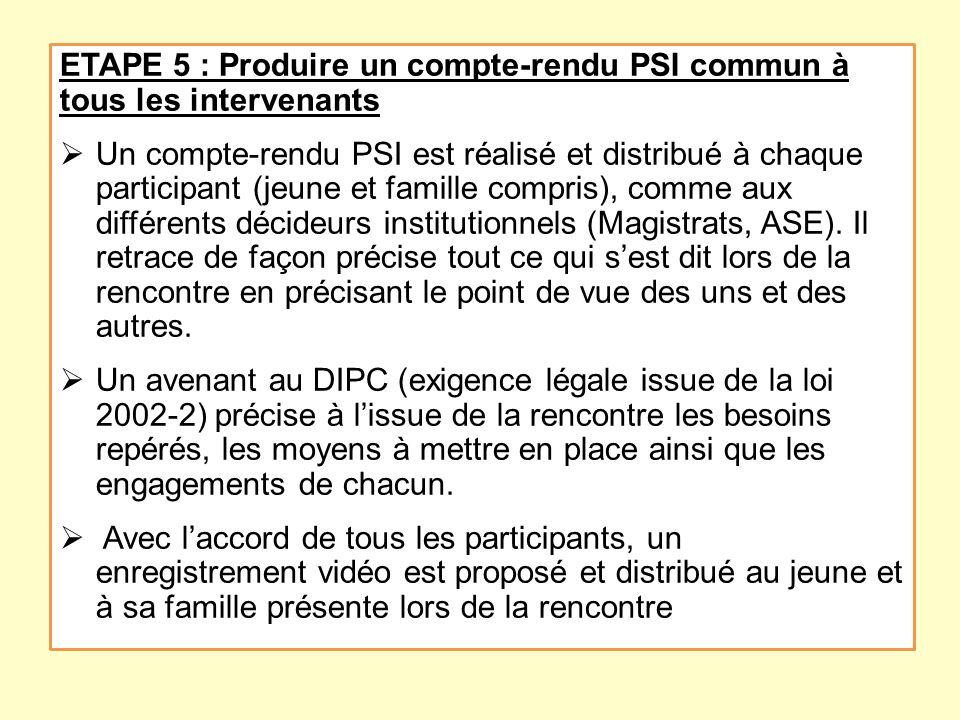 ETAPE 5 : Produire un compte-rendu PSI commun à tous les intervenants Un compte-rendu PSI est réalisé et distribué à chaque participant (jeune et fami