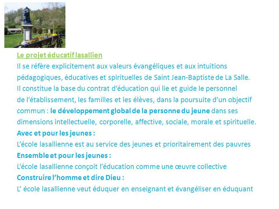 Le projet éducatif lasallien Il se réfère explicitement aux valeurs évangéliques et aux intuitions pédagogiques, éducatives et spirituelles de Saint J