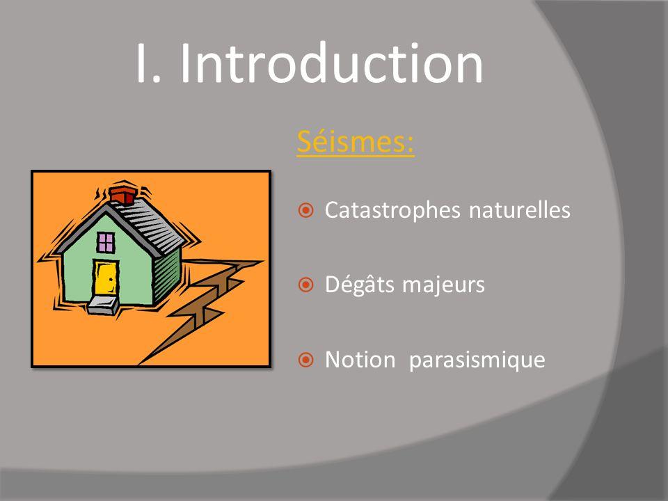 I. Introduction Séismes: Catastrophes naturelles Dégâts majeurs Notion parasismique