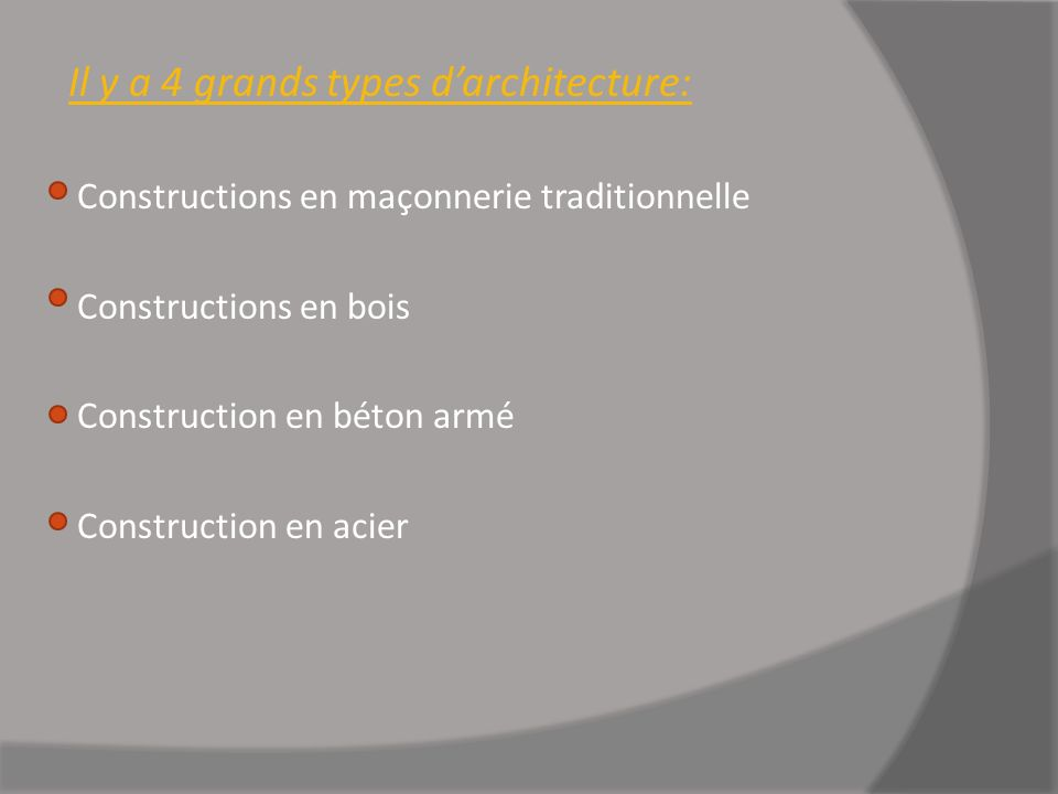 Il y a 4 grands types darchitecture: Constructions en maçonnerie traditionnelle Constructions en bois Construction en béton armé Construction en acier