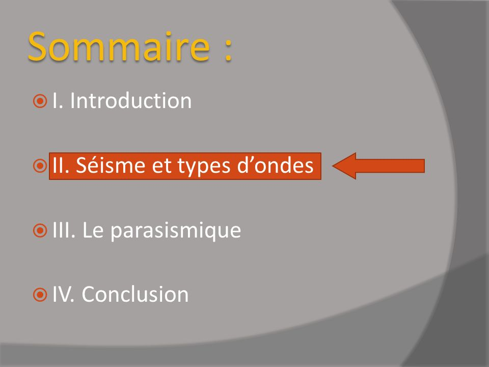 Sommaire : I. Introduction II. Séisme et types dondes III. Le parasismique IV. Conclusion