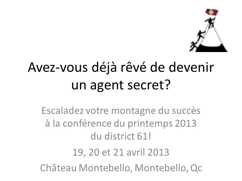 Avez-vous déjà rêvé de devenir un agent secret? Escaladez votre montagne du succès à la conférence du printemps 2013 du district 61! 19, 20 et 21 avri