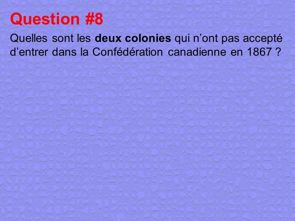 Question #8 Quelles sont les deux colonies qui nont pas accepté dentrer dans la Confédération canadienne en 1867 ?