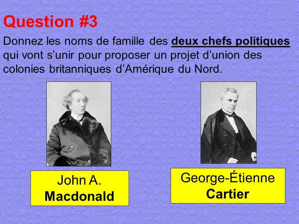 Question #3 Donnez les noms de famille des deux chefs politiques qui vont sunir pour proposer un projet dunion des colonies britanniques dAmérique du