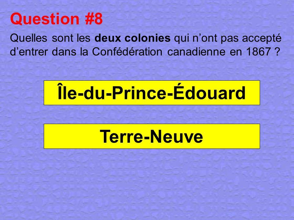 Question #8 Quelles sont les deux colonies qui nont pas accepté dentrer dans la Confédération canadienne en 1867 ? Île-du-Prince-Édouard Terre-Neuve