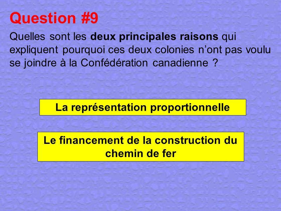 Question #9 Quelles sont les deux principales raisons qui expliquent pourquoi ces deux colonies nont pas voulu se joindre à la Confédération canadienn