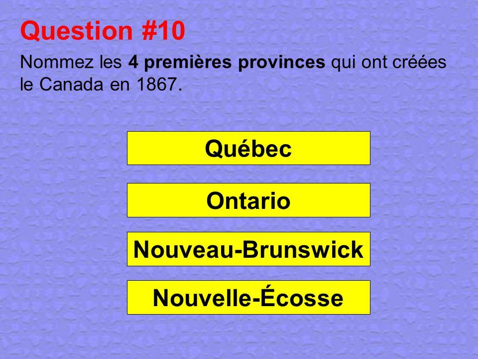 Question #10 Nommez les 4 premières provinces qui ont créées le Canada en 1867. Québec Ontario Nouveau-Brunswick Nouvelle-Écosse