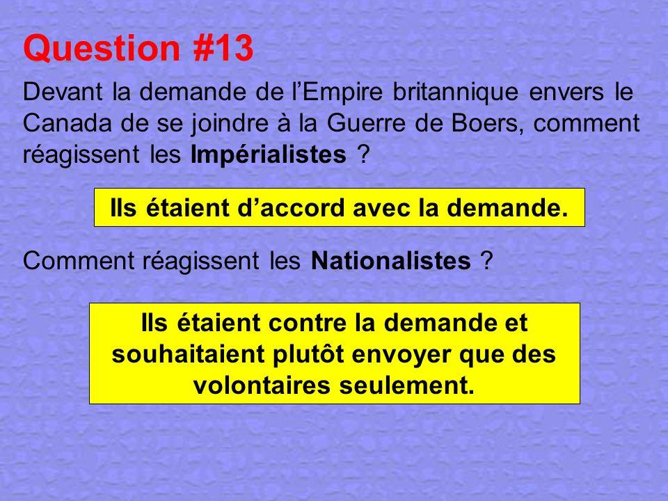 Question #13 Devant la demande de lEmpire britannique envers le Canada de se joindre à la Guerre de Boers, comment réagissent les Impérialistes ? Comm