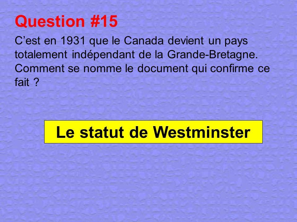 Question #15 Cest en 1931 que le Canada devient un pays totalement indépendant de la Grande-Bretagne. Comment se nomme le document qui confirme ce fai