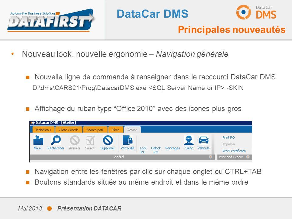 Mai 2013 Présentation DATACAR DataCar DMS Principales nouveautés Nouveau look, nouvelle ergonomie – Navigation générale Nouvelle ligne de commande à r