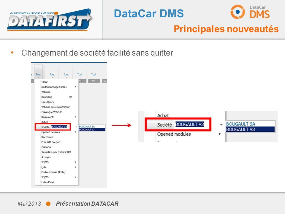 Mai 2013 Présentation DATACAR DataCar DMS Principales nouveautés Changement de société facilité sans quitter