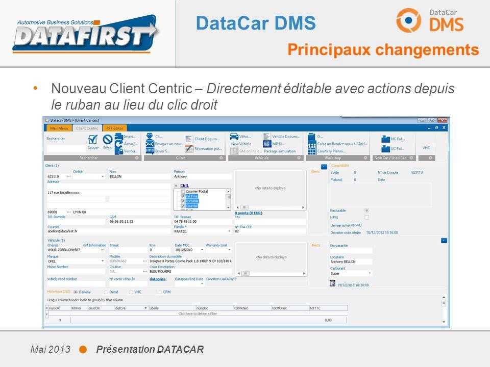 Mai 2013 Présentation DATACAR DataCar DMS Principaux changements Nouveau Client Centric – Directement éditable avec actions depuis le ruban au lieu du