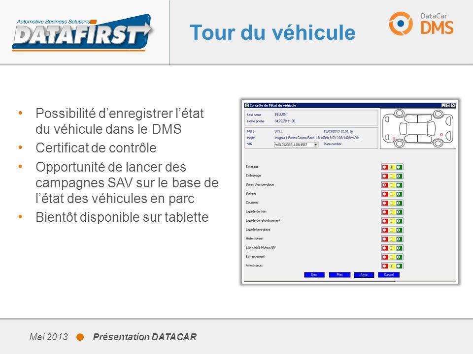 Tour du véhicule Possibilité denregistrer létat du véhicule dans le DMS Certificat de contrôle Opportunité de lancer des campagnes SAV sur le base de