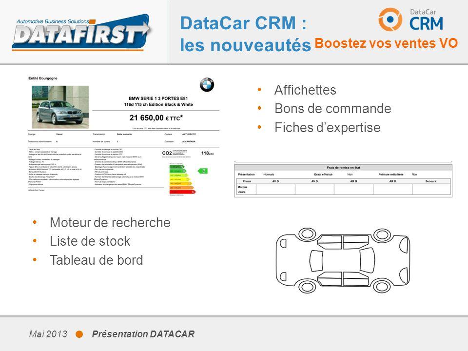 Mai 2013 Présentation DATACAR Affichettes Bons de commande Fiches dexpertise Moteur de recherche Liste de stock Tableau de bord DataCar CRM : les nouv