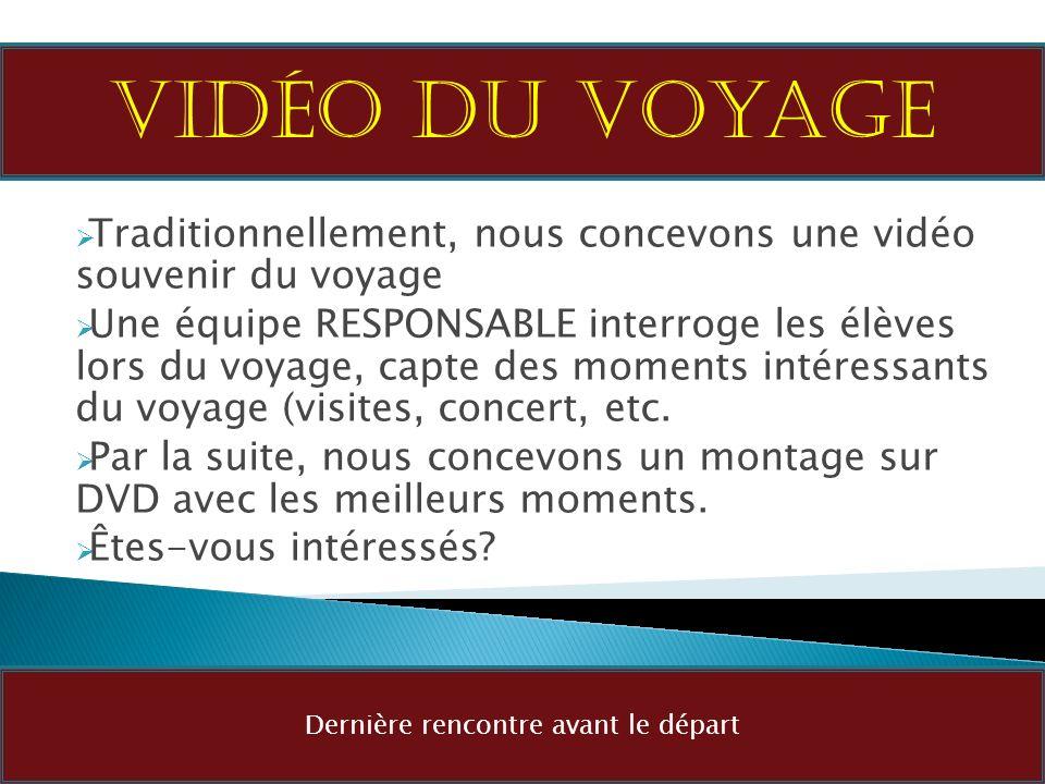 Traditionnellement, nous concevons une vidéo souvenir du voyage Une équipe RESPONSABLE interroge les élèves lors du voyage, capte des moments intéress