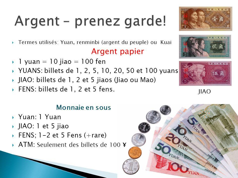 JIAO Termes utilisés: Yuan, renminbi (argent du peuple) ou Kuai Argent papier 1 yuan = 10 jiao = 100 fen YUANS: billets de 1, 2, 5, 10, 20, 50 et 100