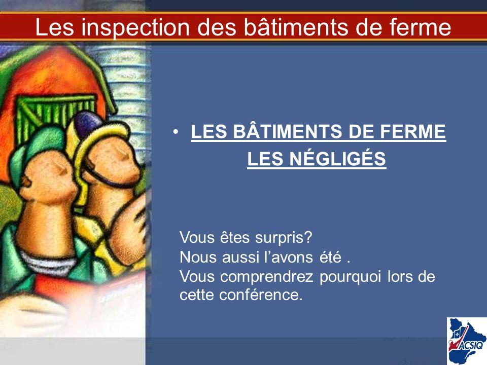 Les inspection des bâtiments de ferme LES BÂTIMENTS DE FERME LES NÉGLIGÉS Vous êtes surpris? Nous aussi lavons été. Vous comprendrez pourquoi lors de