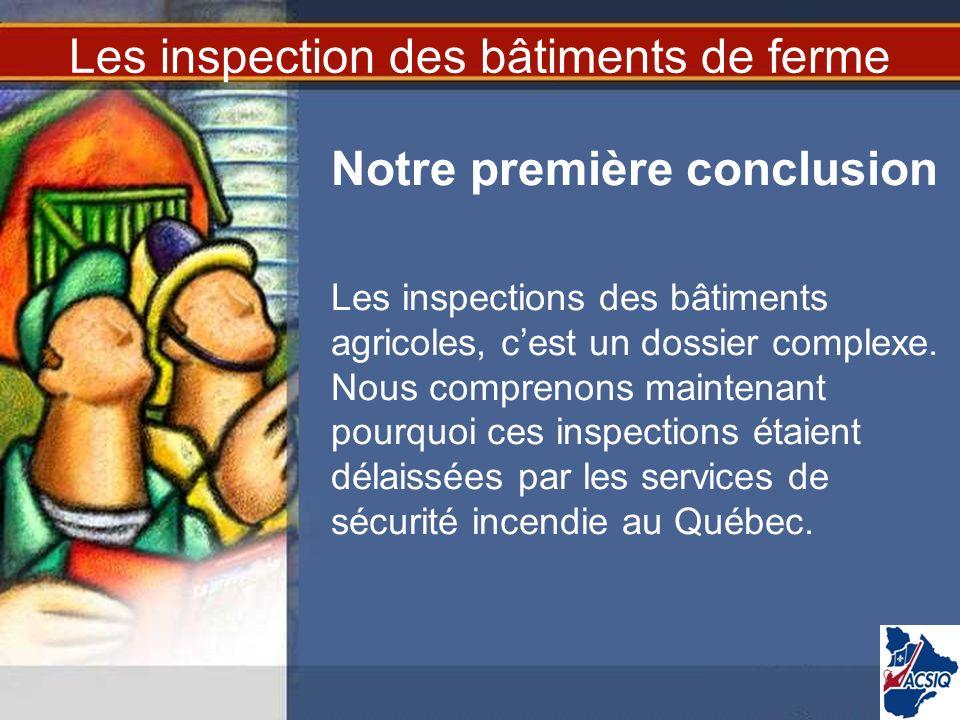 Les inspection des bâtiments de ferme Notre première conclusion Les inspections des bâtiments agricoles, cest un dossier complexe. Nous comprenons mai