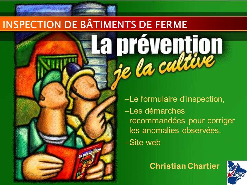 INSPECTION DE BÂTIMENTS DE FERME –Le formulaire dinspection, –Les démarches recommandées pour corriger les anomalies observées. –Site web Christian Ch