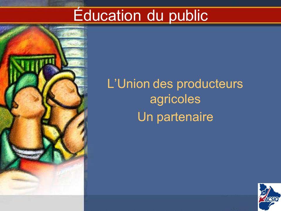 Éducation du public LUnion des producteurs agricoles Un partenaire