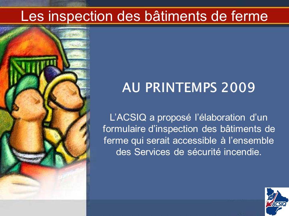 AU PRINTEMPS 2009 LACSIQ a proposé lélaboration dun formulaire dinspection des bâtiments de ferme qui serait accessible à lensemble des Services de sé