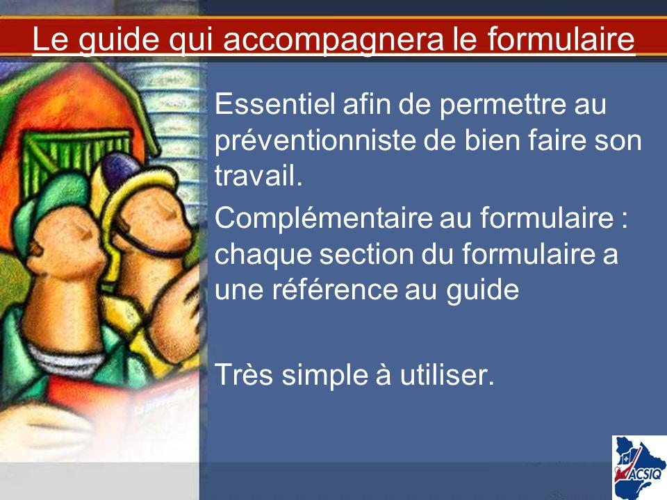 Le guide qui accompagnera le formulaire Essentiel afin de permettre au préventionniste de bien faire son travail. Complémentaire au formulaire : chaqu