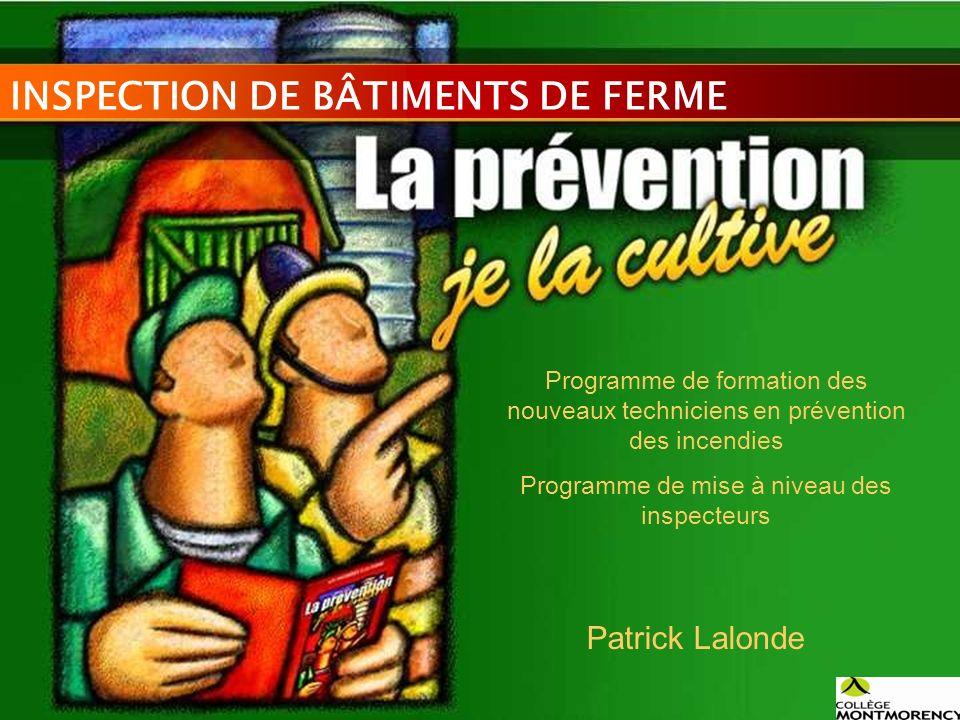 INSPECTION DE BÂTIMENTS DE FERME Patrick Lalonde Programme de formation des nouveaux techniciens en prévention des incendies Programme de mise à nivea