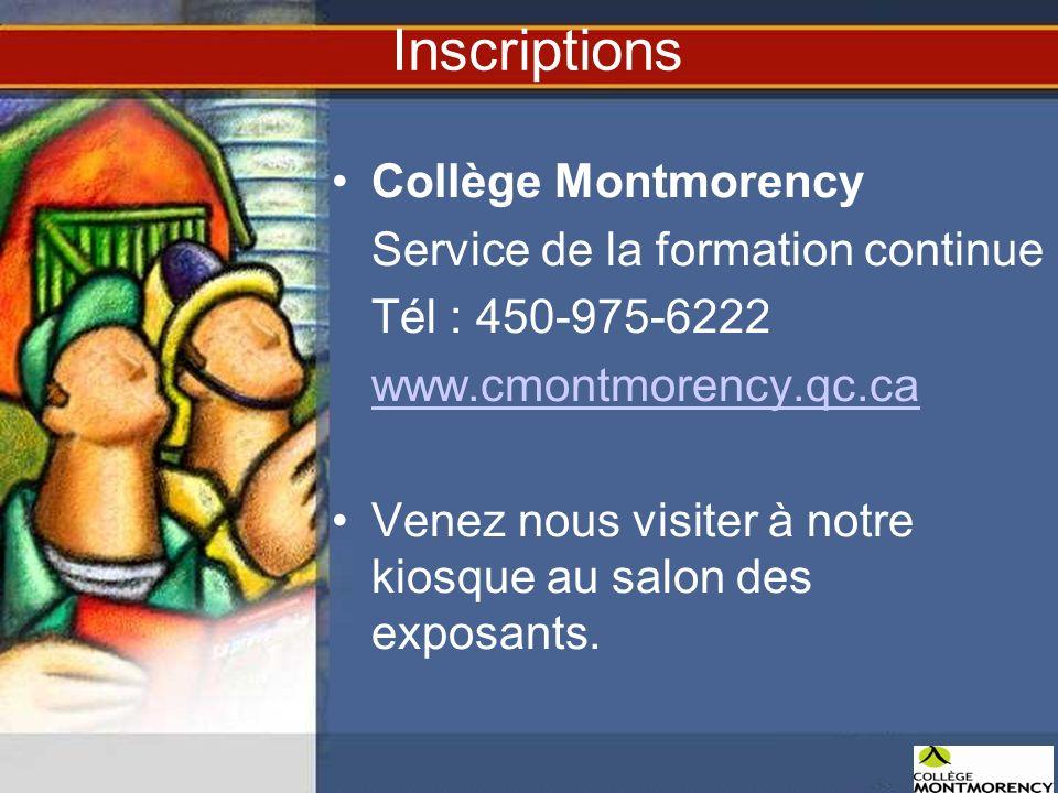 Inscriptions Collège Montmorency Service de la formation continue Tél : 450-975-6222 www.cmontmorency.qc.ca Venez nous visiter à notre kiosque au salo