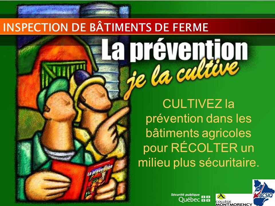INSPECTION DE BÂTIMENTS DE FERME CULTIVEZ la prévention dans les bâtiments agricoles pour RÉCOLTER un milieu plus sécuritaire.