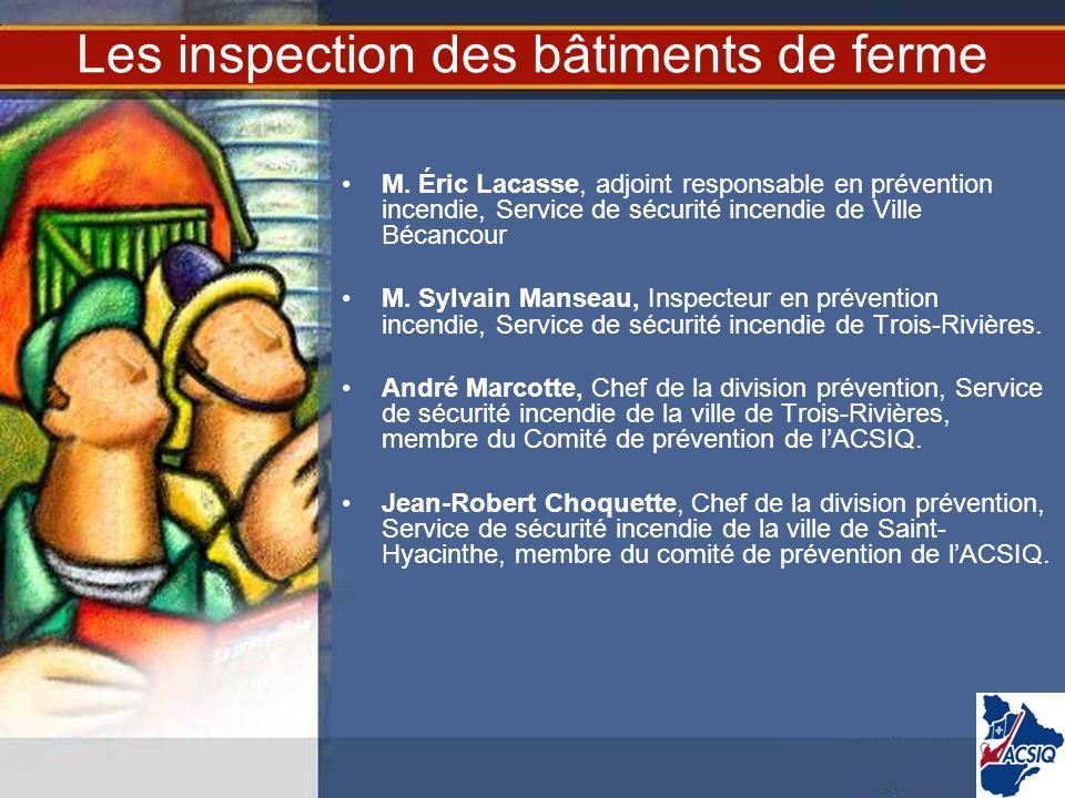 Les inspection des bâtiments de ferme M. Éric Lacasse, adjoint responsable en prévention incendie, Service de sécurité incendie de Ville Bécancour M.