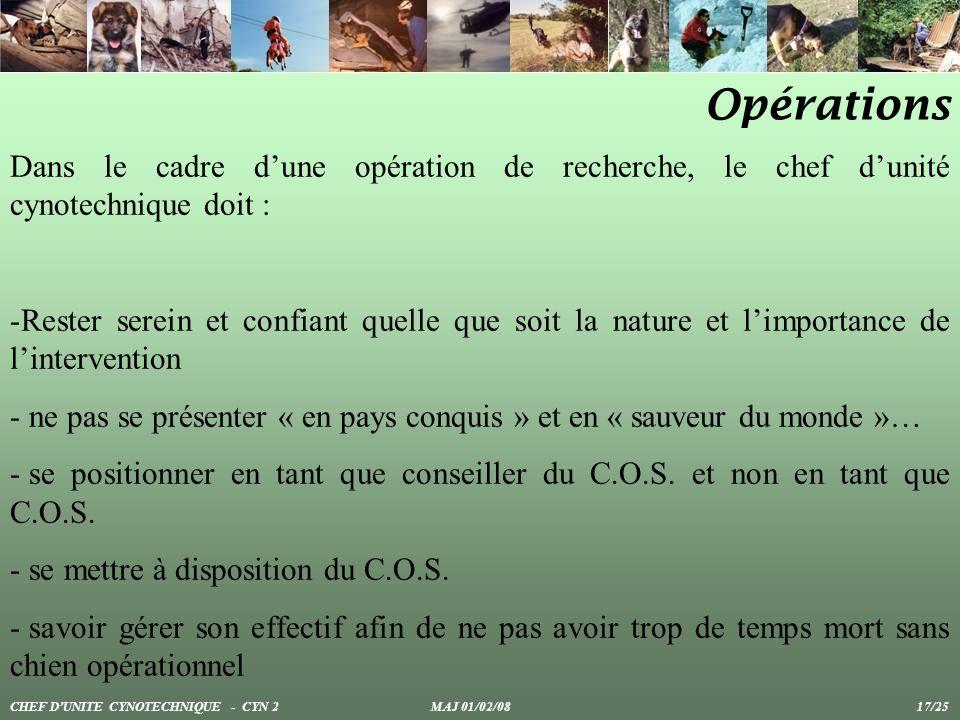 Opérations Dans le cadre dune opération de recherche, le chef dunité cynotechnique doit : -Rester serein et confiant quelle que soit la nature et limp