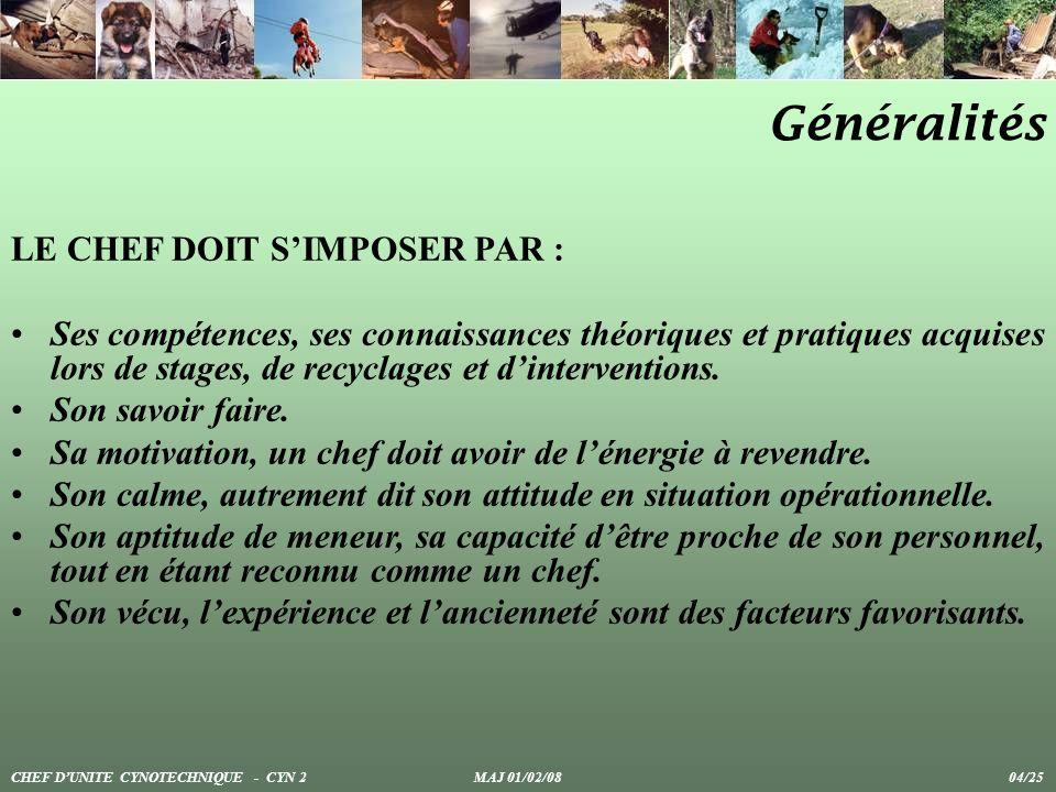 Généralités LE CHEF DOIT SIMPOSER PAR : Ses compétences, ses connaissances théoriques et pratiques acquises lors de stages, de recyclages et dinterven