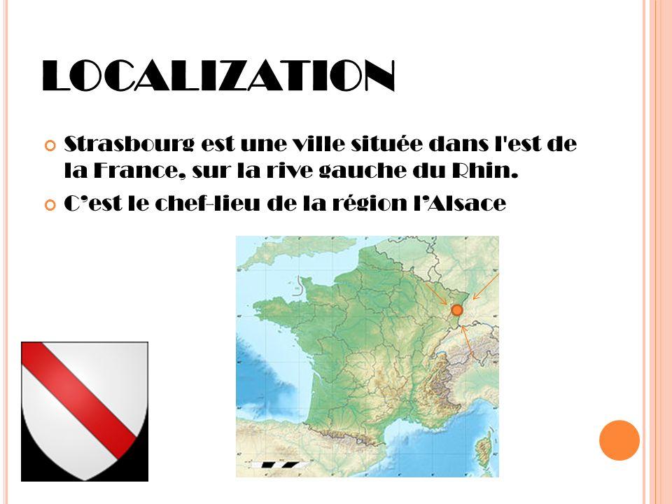 LOCALIZATION Strasbourg est une ville située dans l'est de la France, sur la rive gauche du Rhin. Cest le chef-lieu de la région lAlsace