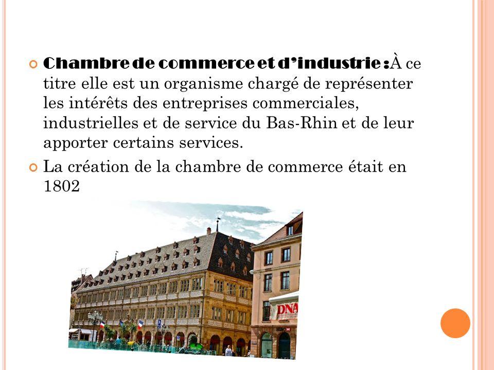 Chambre de commerce et dindustrie : À ce titre elle est un organisme chargé de représenter les intérêts des entreprises commerciales, industrielles et