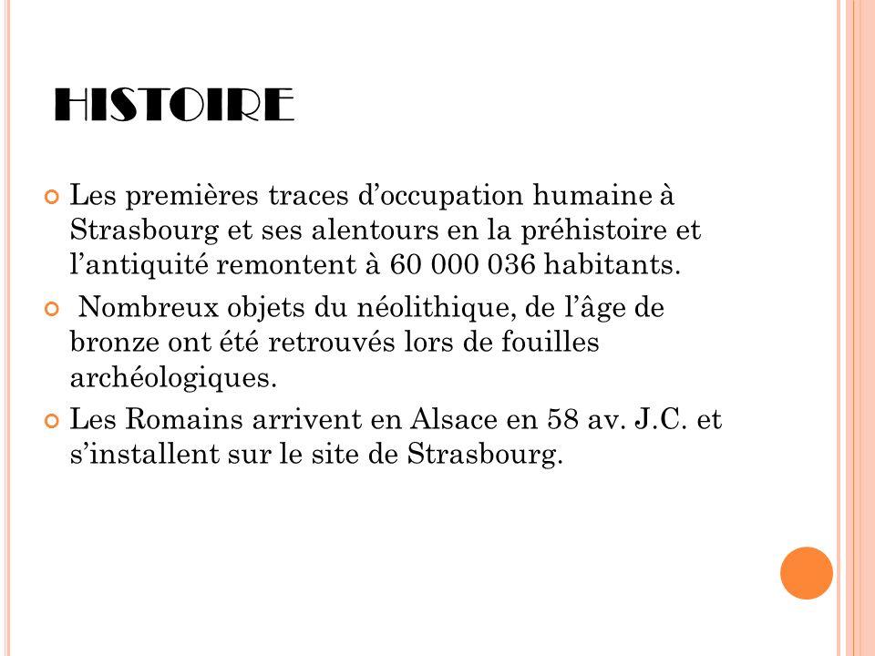 HISTOIRE Les premières traces doccupation humaine à Strasbourg et ses alentours en la préhistoire et lantiquité remontent à 60 000 036 habitants. Nomb