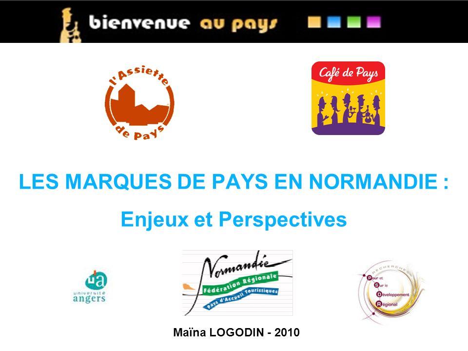 LES MARQUES DE PAYS EN NORMANDIE : Enjeux et Perspectives Maïna LOGODIN - 2010