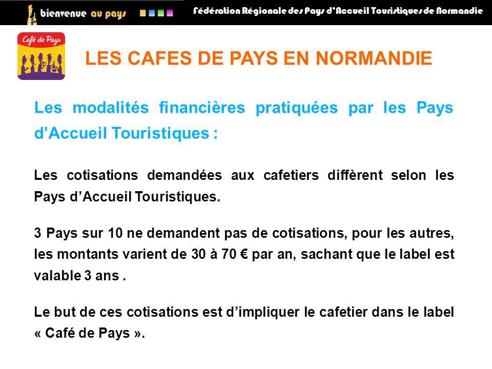 Fédération Régionale des Pays dAccueil Touristiques de Normandie Les modalités financières pratiquées par les Pays dAccueil Touristiques : Les cotisations demandées aux cafetiers diffèrent selon les Pays dAccueil Touristiques.