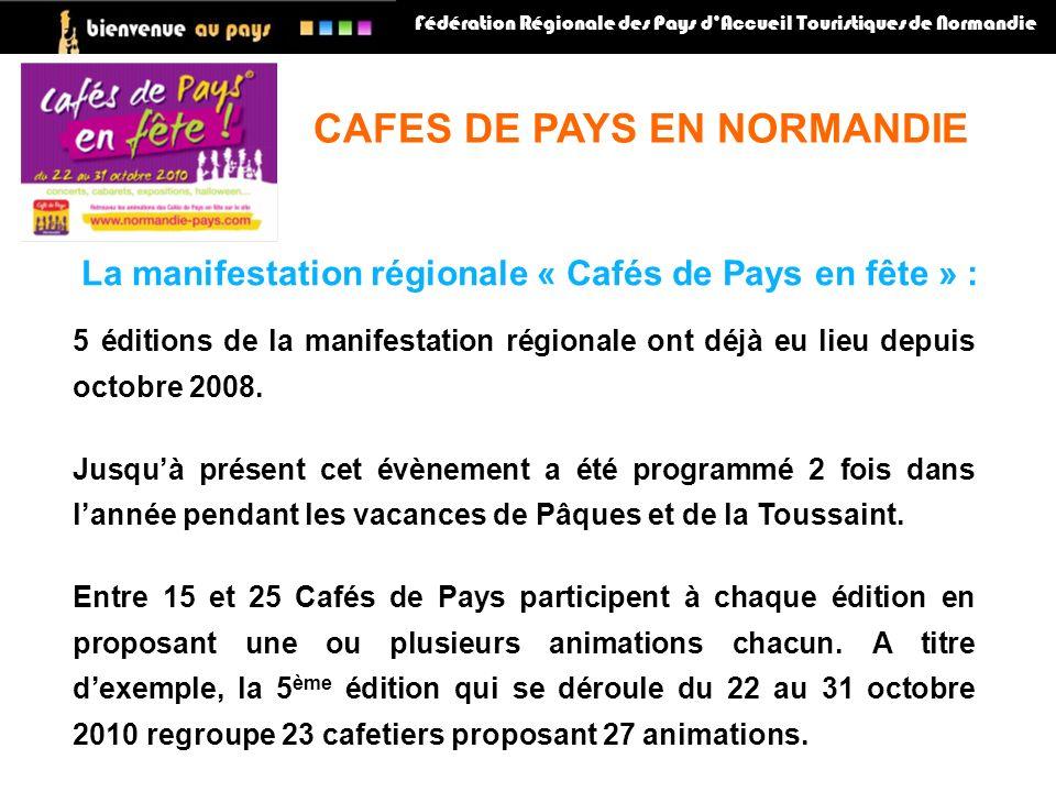 Fédération Régionale des Pays dAccueil Touristiques de Normandie La manifestation régionale « Cafés de Pays en fête » : CAFES DE PAYS EN NORMANDIE 5 éditions de la manifestation régionale ont déjà eu lieu depuis octobre 2008.