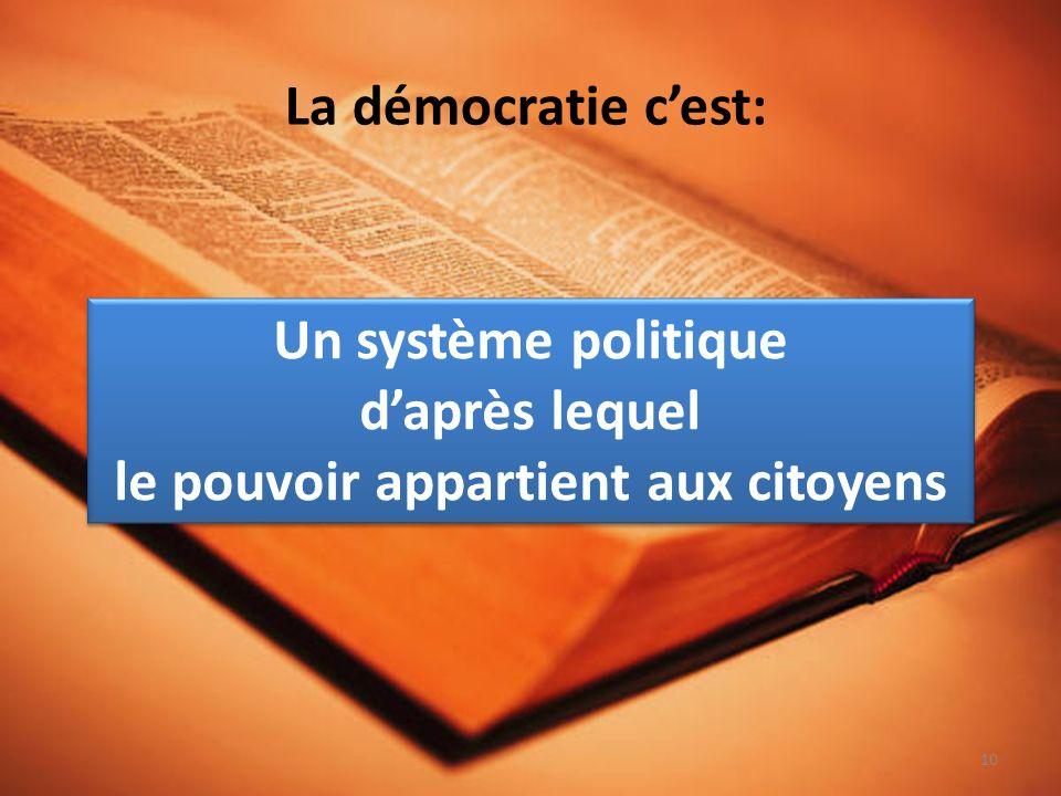 La démocratie cest: Un système politique daprès lequel le pouvoir appartient aux citoyens Un système politique daprès lequel le pouvoir appartient aux citoyens 10