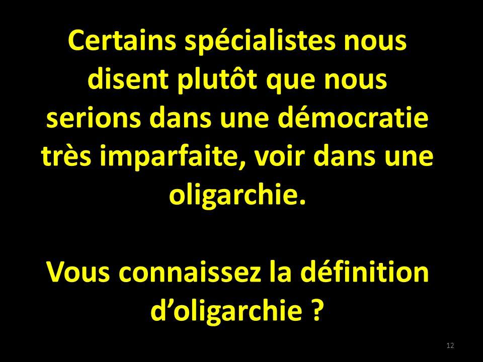Certains spécialistes nous disent plutôt que nous serions dans une démocratie très imparfaite, voir dans une oligarchie.