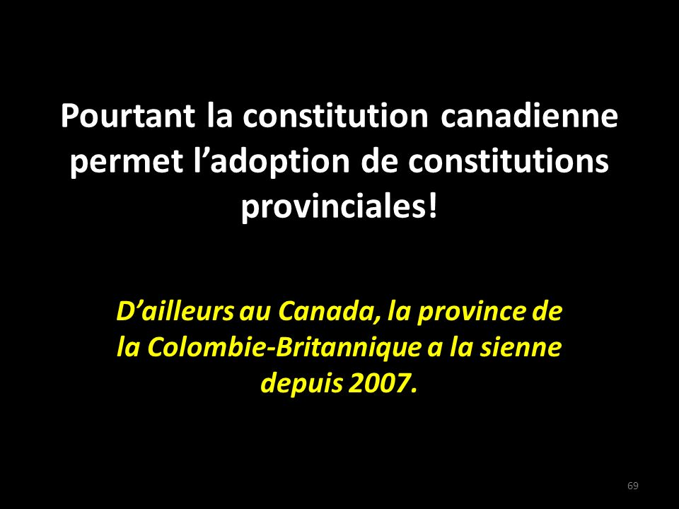 Pourtant la constitution canadienne permet ladoption de constitutions provinciales.