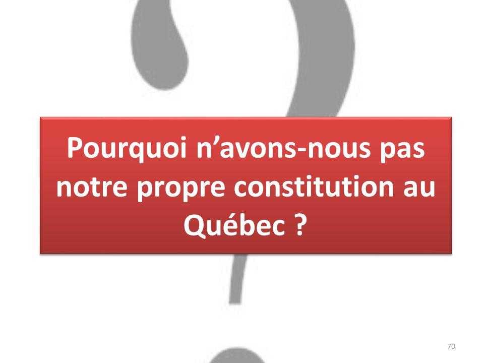Pourquoi navons-nous pas notre propre constitution au Québec 70