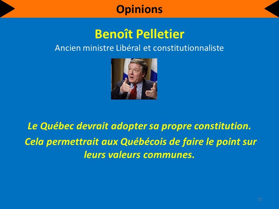 Benoît Pelletier Ancien ministre Libéral et constitutionnaliste Le Québec devrait adopter sa propre constitution.